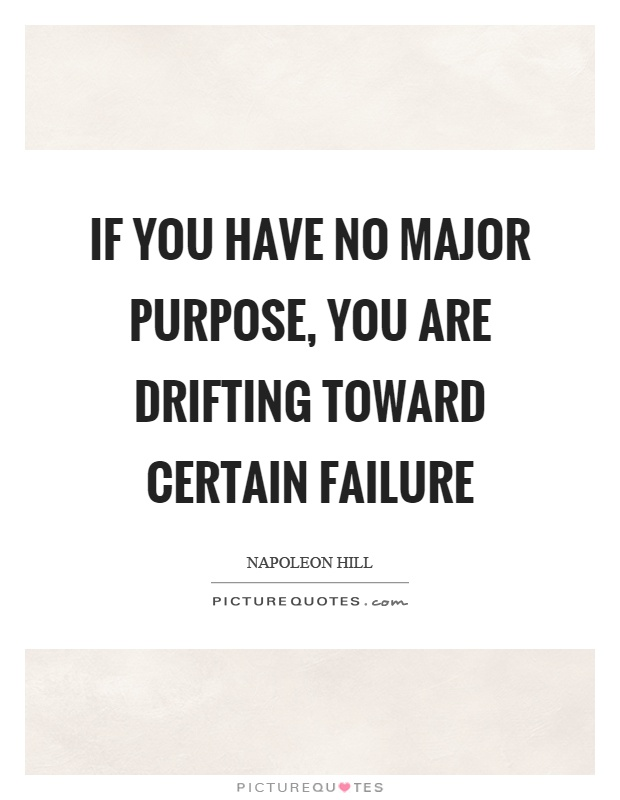 If you have no major purpose, you are drifting toward certain failure Picture Quote #1