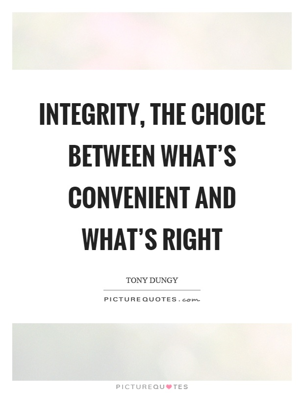 Integrity, the choice between what's convenient and what's right Picture Quote #1