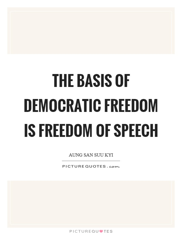 The basis of democratic freedom is freedom of speech Picture Quote #1