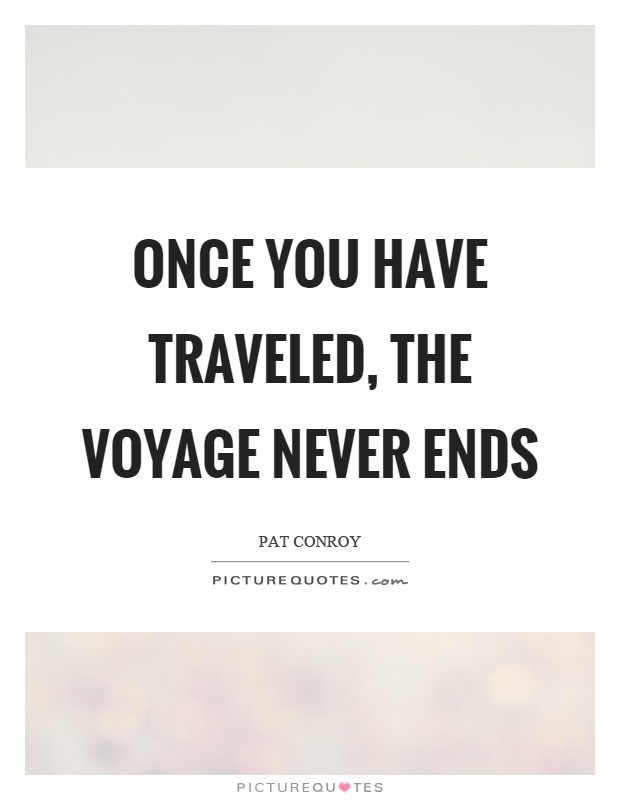 Once you have traveled, the voyage never ends Picture Quote #1