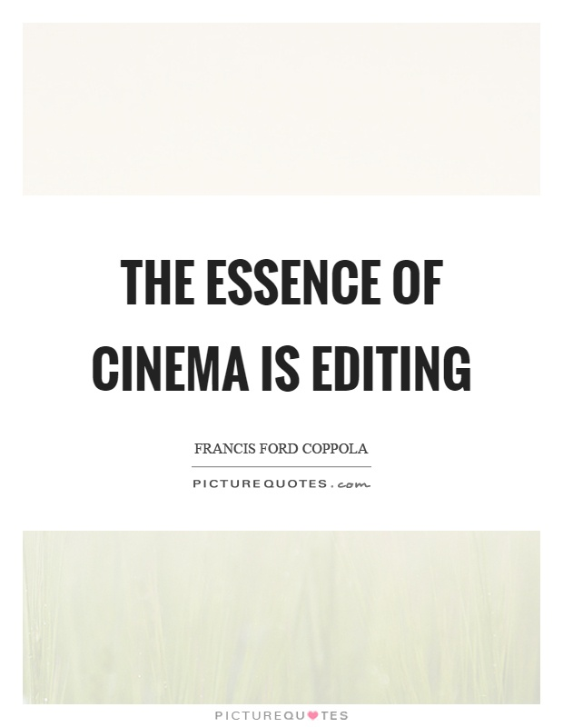 The essence of cinema is editing Picture Quote #1