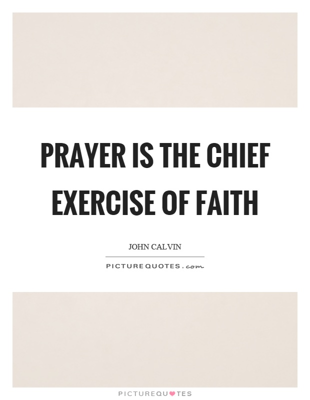 Prayer is the chief exercise of faith Picture Quote #1
