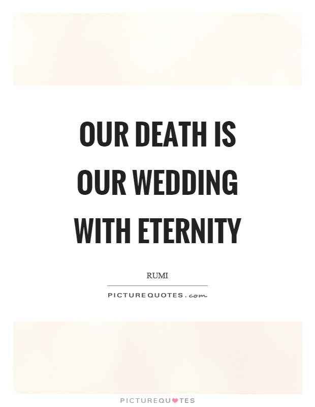 Our death is our wedding with eternity Picture Quote #1