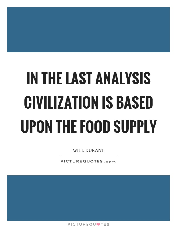 In the last analysis civilization is based upon the food supply Picture Quote #1