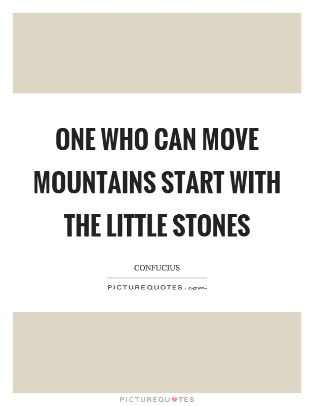 One who can move mountains start with the little stones Picture Quote #1