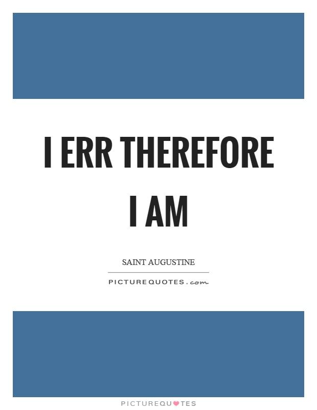 I err therefore I am Picture Quote #1