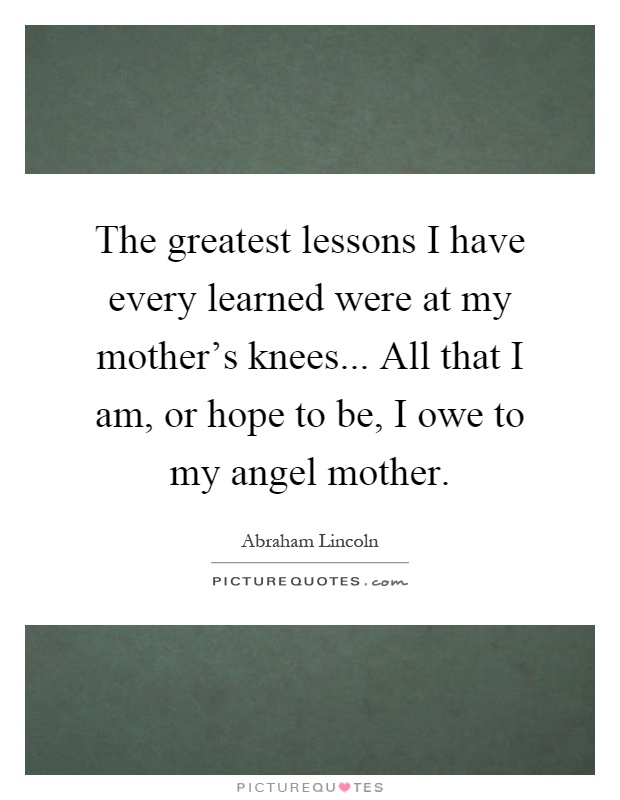 "the greatest qualities i learned from my mother Lesson 11: the influence of godly mothers (2  one of life's greatest blessings is to have a godly mother  ""knowing from whom you have learned them."