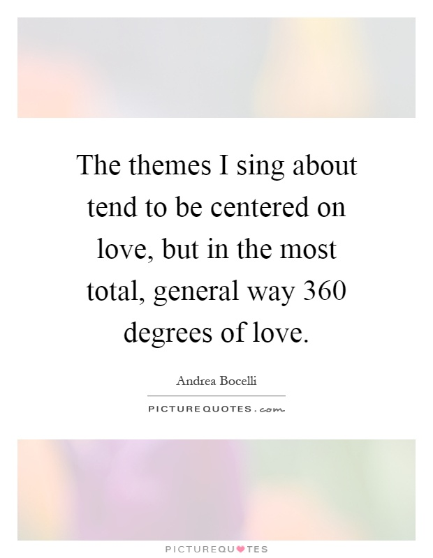 The themes I sing about tend to be centered on love, but in the most total, general way 360 degrees of love Picture Quote #1