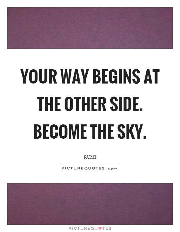 Your way begins at the other side. Become the sky Picture Quote #1