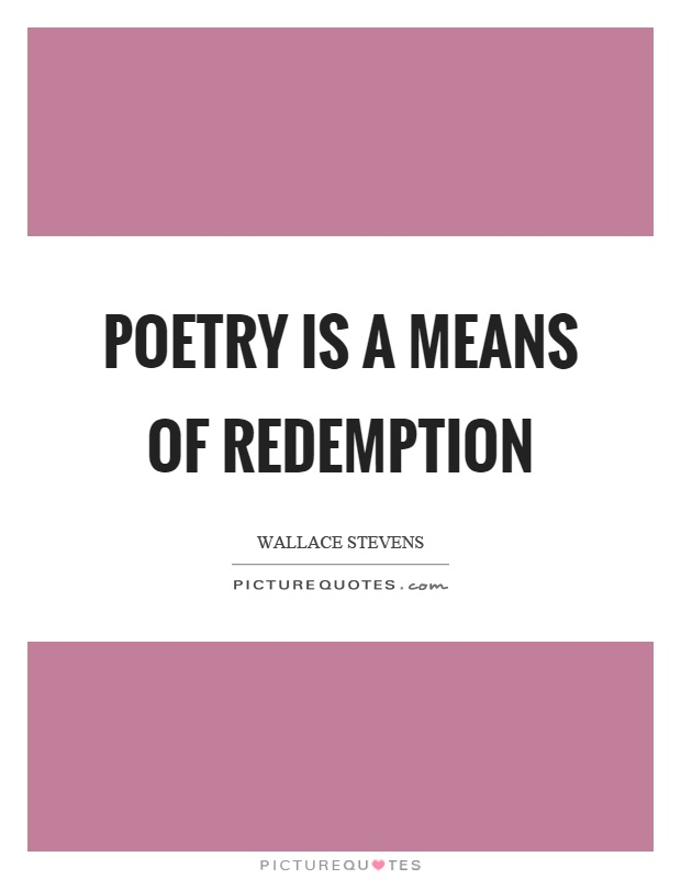 Poetry is a means of redemption Picture Quote #1