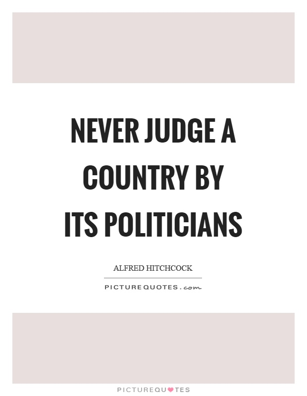 Never judge a country by its politicians Picture Quote #1