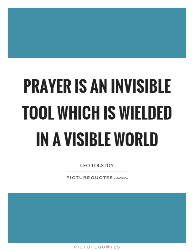 Prayer is an invisible tool which is wielded in a visible world Picture Quote #1