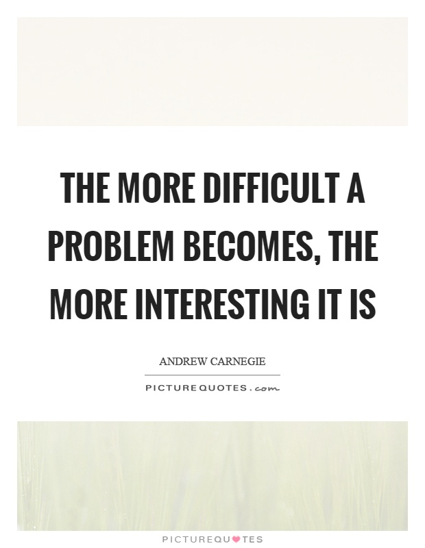 The more difficult a problem becomes, the more interesting it is Picture Quote #1