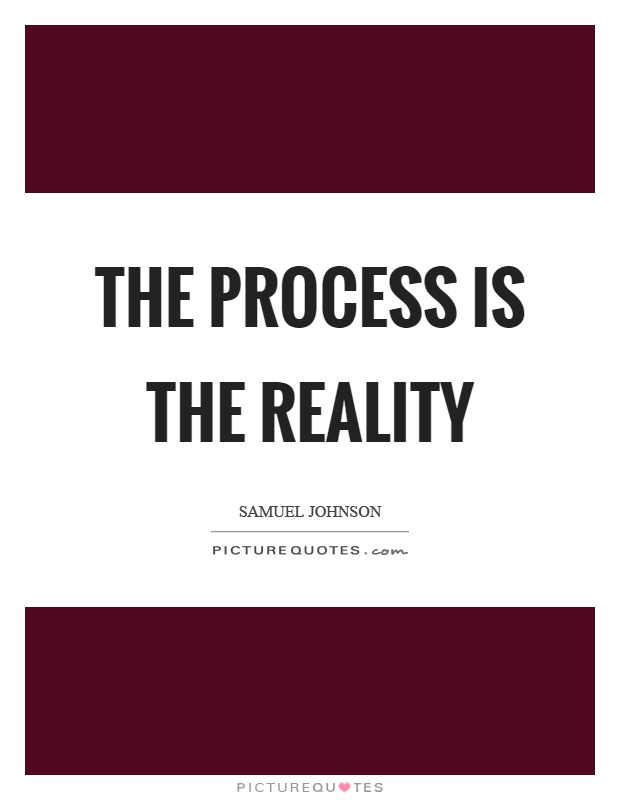 The process is the reality Picture Quote #1