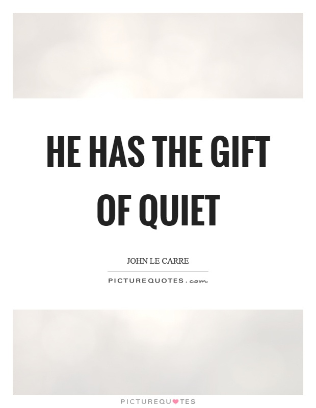 He has the gift of quiet Picture Quote #1