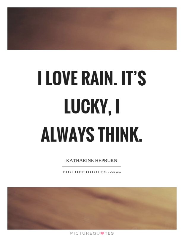 I love rain. It's lucky, I always think  Picture Quotes