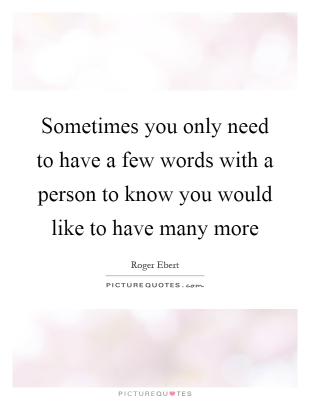 Sometimes you only need to have a few words with a person to know you would like to have many more Picture Quote #1