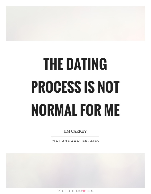 Normal dating process