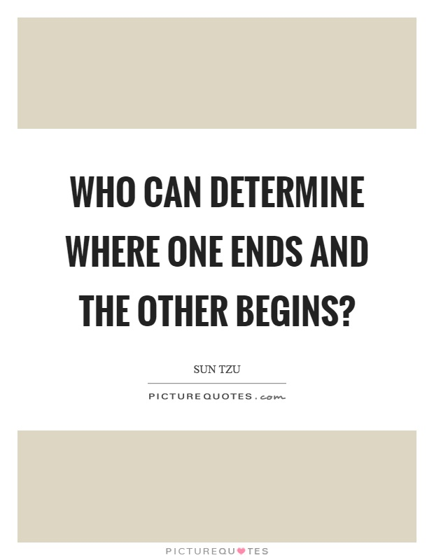 Who can determine where one ends and the other begins? Picture Quote #1