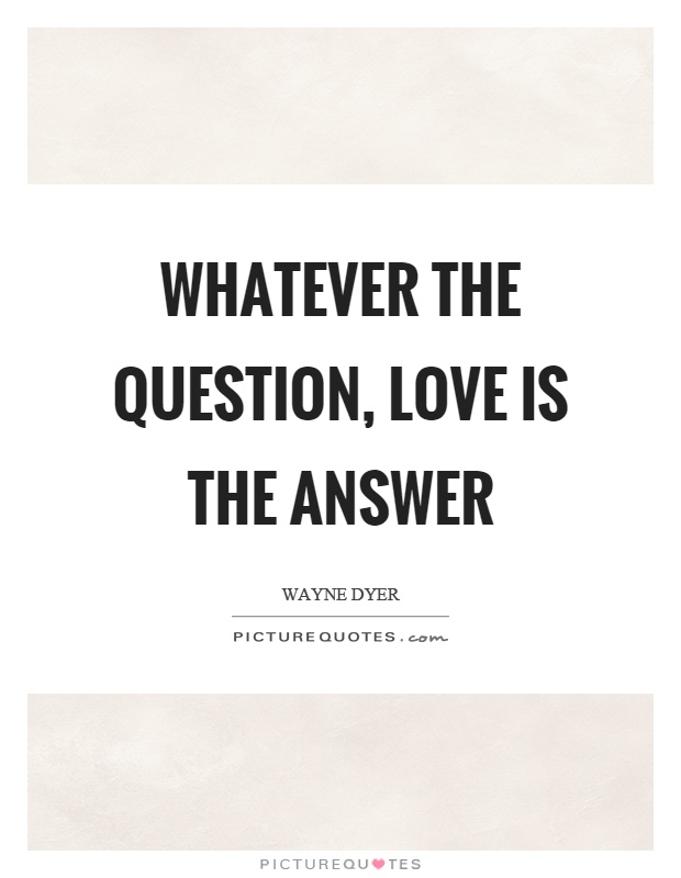 whatever the question love is the answer picture quotes