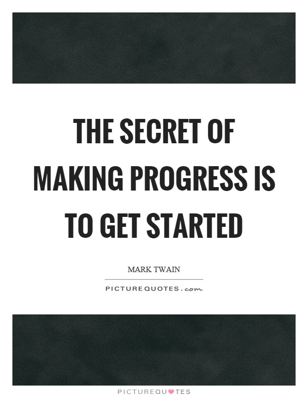 The secret of making progress is to get started Picture Quote #1