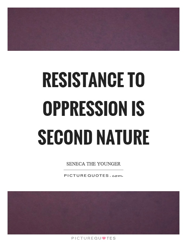 Resistance to oppression is second nature Picture Quote #1