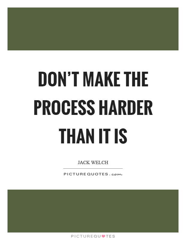 Don't make the process harder than it is Picture Quote #1