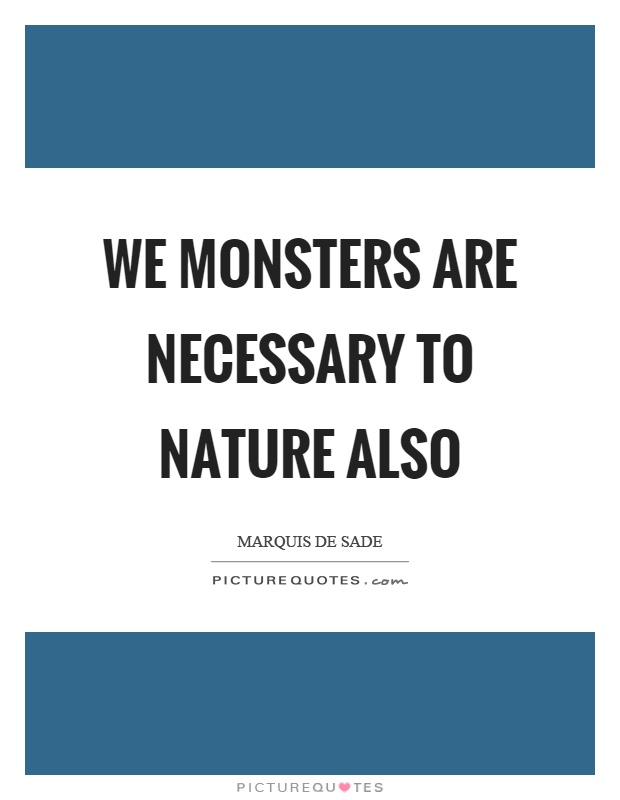 We monsters are necessary to nature also Picture Quote #1