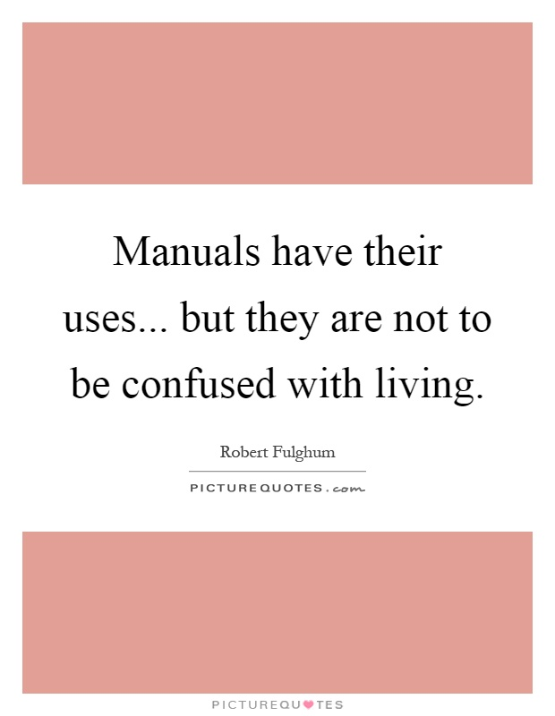 Manuals have their uses... but they are not to be confused with living Picture Quote #1