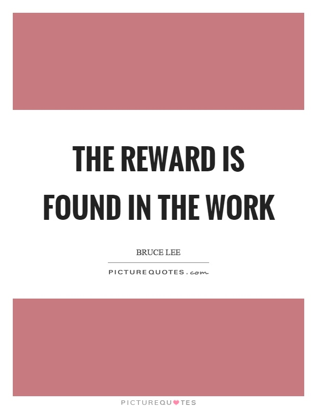 The reward is found in the work Picture Quote #1