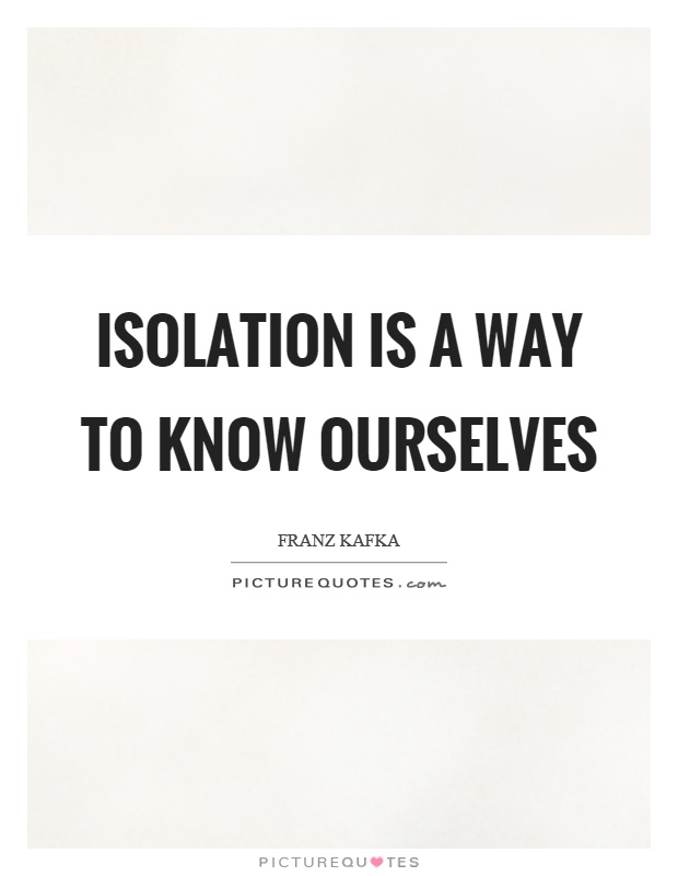 Isolation is a way to know ourselves Picture Quote #1