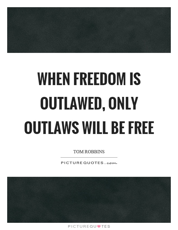 When freedom is outlawed, only outlaws will be free Picture Quote #1