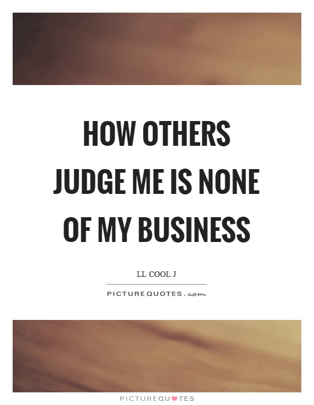 How others judge me is none of my business Picture Quote #1