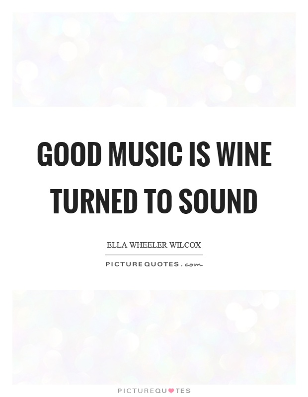 Good music is wine turned to sound Picture Quote #1