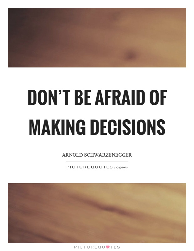 Don't be afraid of making decisions Picture Quote #1