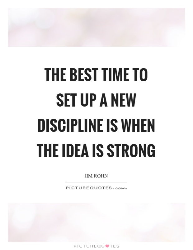 The best time to set up a new discipline is when the idea is strong Picture Quote #1