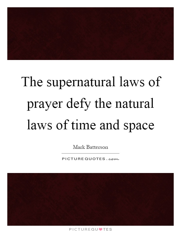 The supernatural laws of prayer defy the natural laws of time and space Picture Quote #1