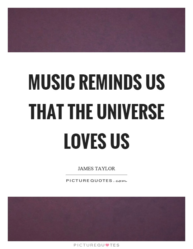 Music reminds us that the universe loves us Picture Quote #1