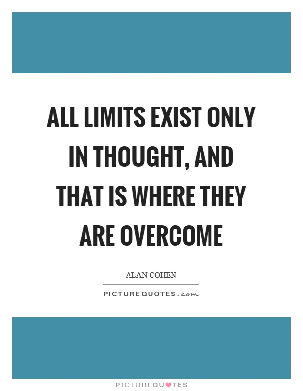 All limits exist only in thought, and that is where they are overcome Picture Quote #1
