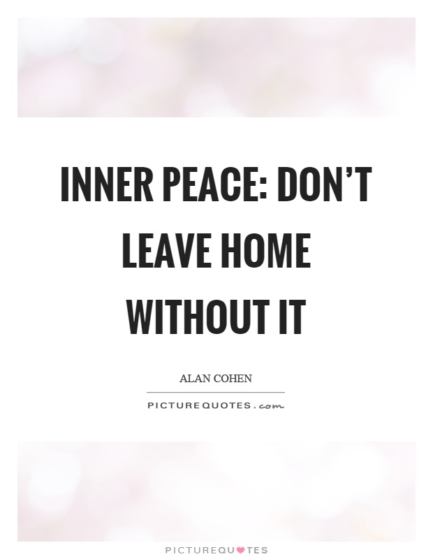 Inner peace: Don't leave home without it Picture Quote #1