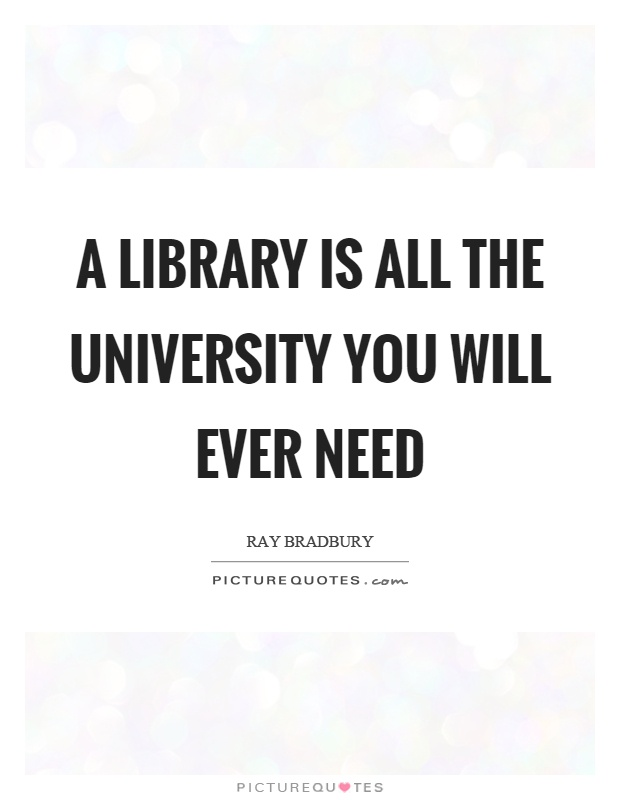 A library is all the university you will ever need Picture Quote #1