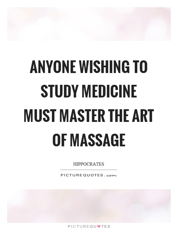 Anyone wishing to study medicine must master the art of massage Picture Quote #1