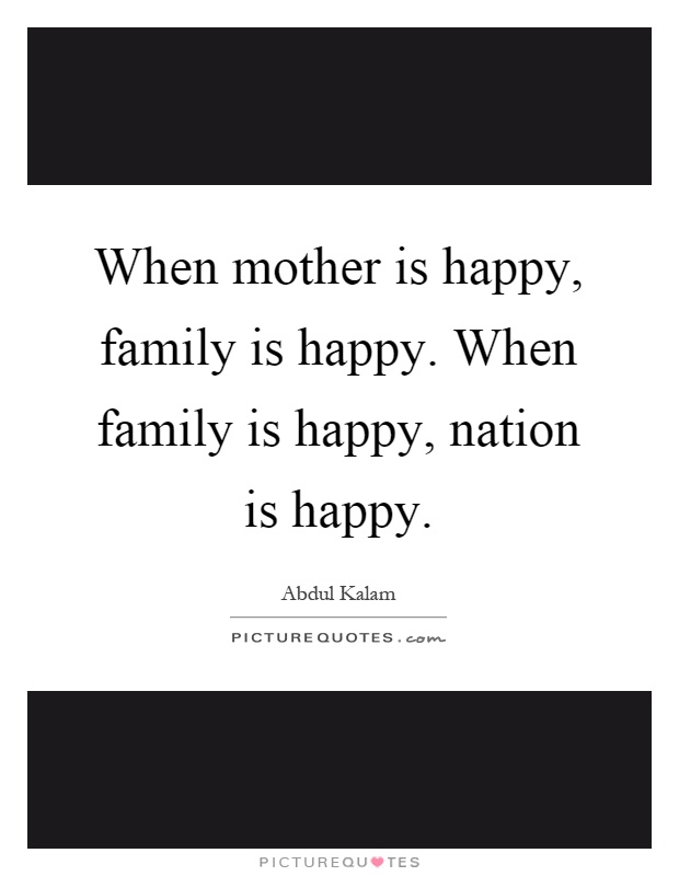 When mother is happy, family is happy. When family is happy, nation is happy Picture Quote #1