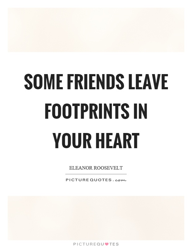 Some friends leave footprints in your heart Picture Quote #1