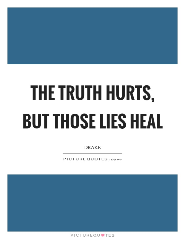 The truth hurts, but those lies heal Picture Quote #1