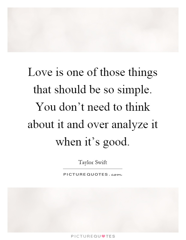 Love is one of those things that should be so simple  You