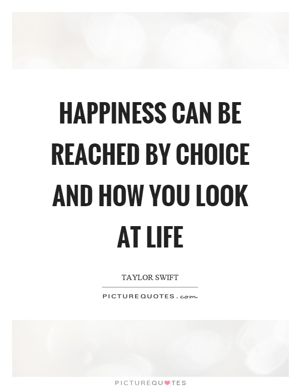 Happiness can be reached by choice and how you look at life Picture Quote #1