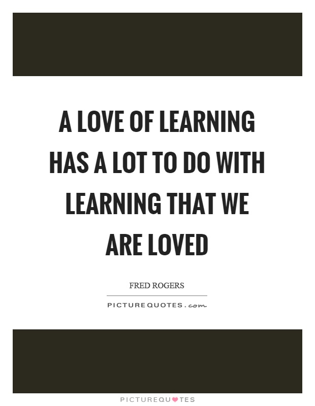 Love Of Learning Quotes Fred Rogers Quotes
