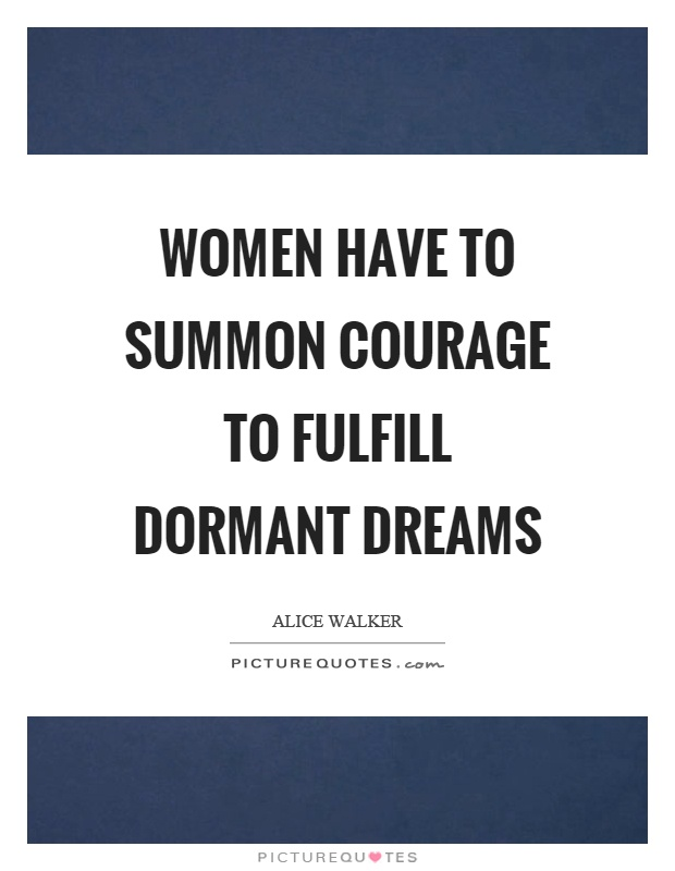 Women have to summon courage to fulfill dormant dreams Picture Quote #1