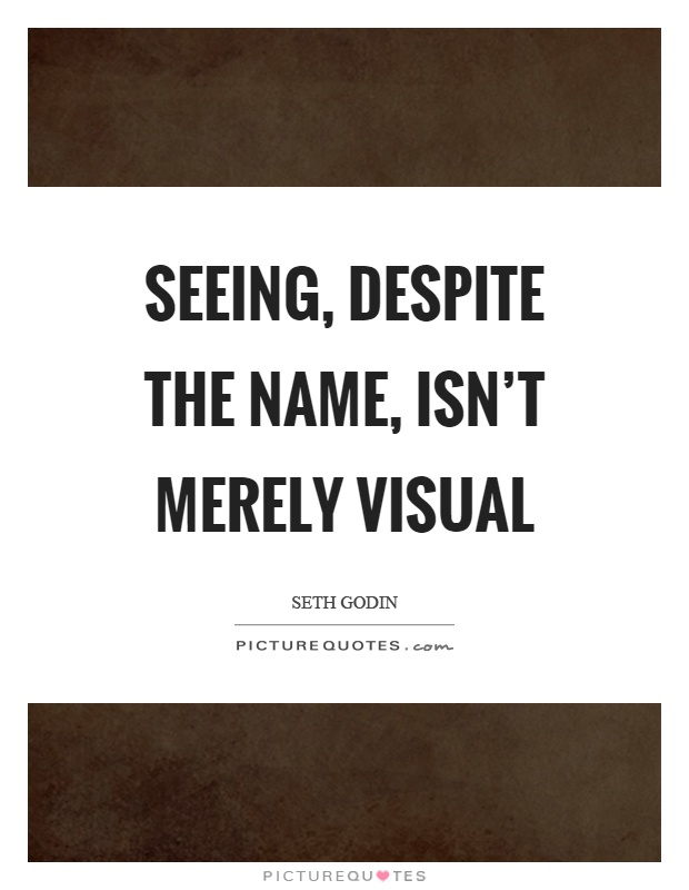 Seeing, despite the name, isn't merely visual Picture Quote #1